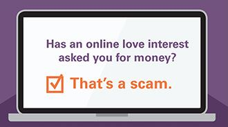 Has on online love interest asked you for money? That's a scam!